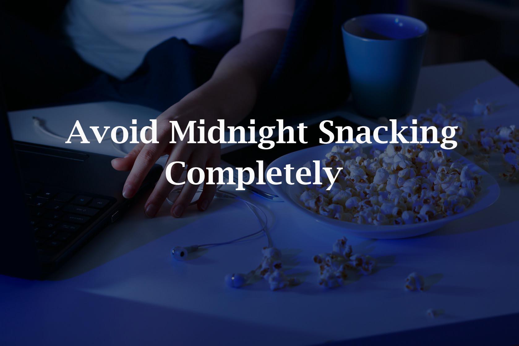 Avoid Midnight Snacking Completely