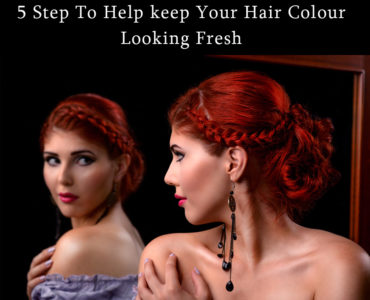 5 Step To Help keep Your Hair Colour Looking Fresh