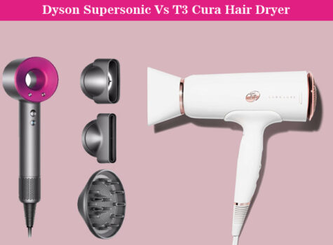 Dyson Supersonic Vs T3 Cura Hair Dryer – Choose The Best One
