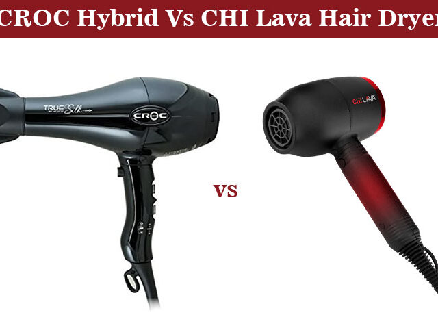 CROC Hybrid Vs CHI Lava Hair Dryer – Choose The Best