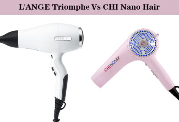 L'ANGE Triomphe Vs CHI Nano Hair Dryer: Choose The Best One