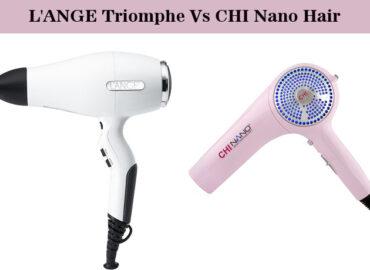 L'ANGE Triomphe Vs CHI Nano Hair Dryer: Choose The Best One