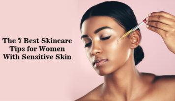 The 7 Best Skincare Tips for Women With Sensitive Skin